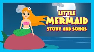 Little Mermaid Story And Song For Kids || The Little Mermaid Fairy Story and Songs For Kids