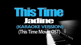 THIS TIME - Jadine (KARAOKE VERSION) (This Time Movie OST)