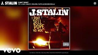 J. Stalin - Can't Wait (Audio) ft. J. Day, Saucy, Willow, Yatta, Rockin Rolla