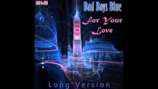 Bad Boys Blue - For Your Love Long Version (mixed by Manaev)