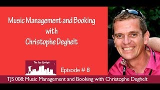 The Jazz Spotlight Podcast - 008: Music Management And Booking With Christophe Deghelt