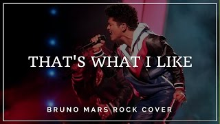 THAT'S WHAT I LIKE - BRUNO MARS (ROCK COVER)