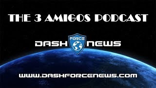 Dash Force News - The Three Amigos Podcast Episode 9