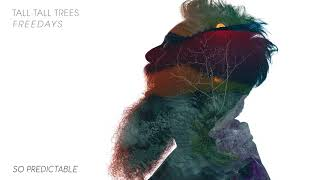 Tall Tall Trees - So Predictable (Official Audio)