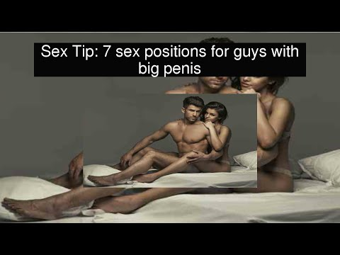 Xxx Mp4 Sex Tip 7 Sex Positions For Guys With Big Penis 3gp Sex