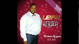 LEFA AFRIKA - NTATE KE GO TSHEPILE