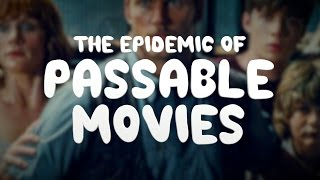 The Epidemic of Passable Movies