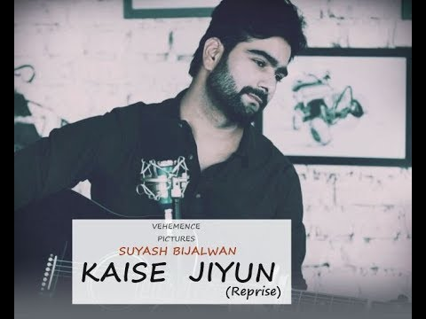 Xxx Mp4 Kaise Jiyun Reprise Song Suyash Bijalwan Latest Hindi Cover Song 2018 3gp Sex