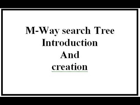M-Way search Tree Introduction and creation