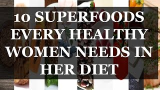 Top 10 Superfoods that every Women should Include in her diet