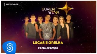 Lucas e Orelha - Preta Perfeita (SuperStar 2015) [Áudio Oficial]