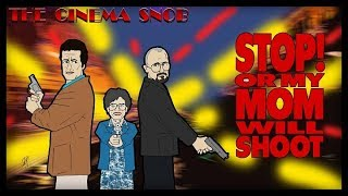 The Cinema Snob: STOP! OR MY MOM WILL SHOOT