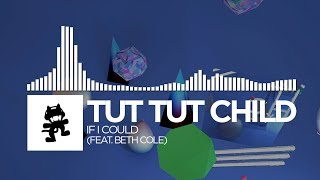 Tut Tut Child - If I Could (feat. Beth Cole) [Monstercat Release]