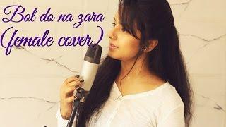 BOL DO NA ZARA (Female Cover) | Azhar | Emraan Hashmi | Nargis Fakhri | Armaan Mallik | Amaal Mallik