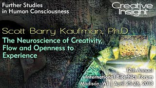 The Neuroscience of Creativity, Flow, and Openness to Experience - Scott Barry Kaufman, Ph.D.