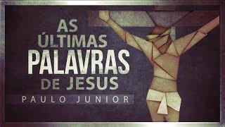 As Últimas Palavras de Jesus - CHOCANTE - Paulo Junior
