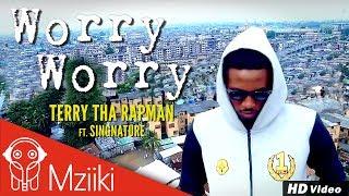 Terry Tha Rapman - Worry Worry ft. Singnature