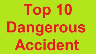Top 10 Most Dangerous Accident of The World । পৃথিবীর ১০ টি ভয়ঙ্কর এক্সিডেন্ট