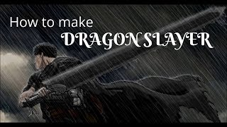 How to make Dragon Slayer