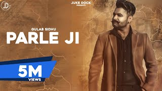 PARLE- JI l Full Official l Gulab Sidhu | B2gether Pros | Latest Punjabi Songs 2017 | Juke Dock