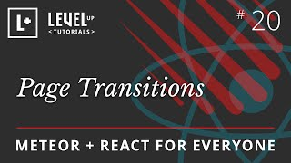 Meteor & React For Everyone #20 - Page Transitions