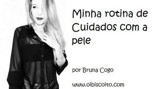 Minha rotina de cuidados com a pele / Skin Care - Bruna Cogo