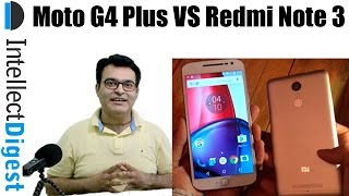 Moto G4 Plus Hands On And Comparison With Redmi Note 3   Intellect Digest