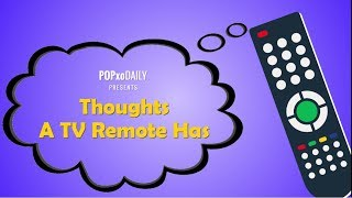 Thoughts A TV Remote Has - POPxo