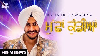Muchha Kundiyan | Rajvir Jawanda ( Full HD) | New Punjabi Songs 2018| Latest Punjabi Song 2018