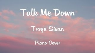 Troye Sivan - TALK ME DOWN piano cover version