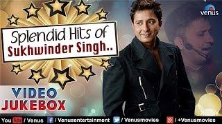 Splendid Hits of Sukhwinder Singh : Blockbuster Bollywood Songs || Video Jukebox
