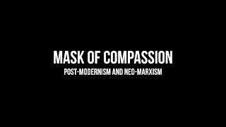 Harvard Talk: Postmodernism & the Mask of Compassion