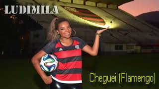 Música da final Cheguei [Flamengo] - LUDIMILA