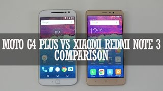 Moto G4 Plus vs Xiaomi Redmi Note 3- Detailed Comparison