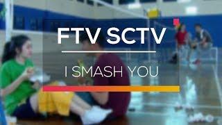 FTV SCTV - I Smash You
