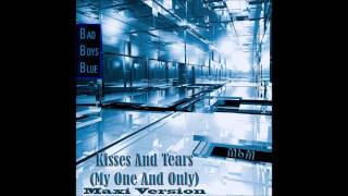 Bad Boys Blue - Kisses And Tears  (My One And Only)  Maxi Version (mixed by Manaev)