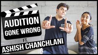 Audition Gone Wrong Ft. Ashish Chanchlani   MostlySane