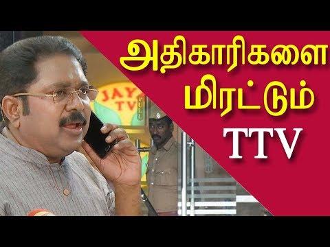 it raids at jaya tv ttv dinakaran of aiadmk threatening officers tamil news today redpix