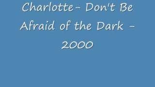 Charlotte - Don't Be Afraid of the Dark