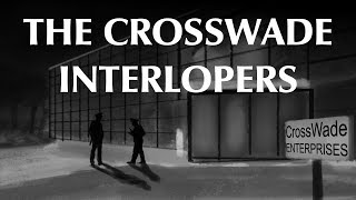 The CrossWade Interlopers - A Subscriber Story