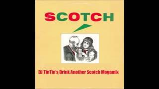 Scotch - DJ TinTins Drink Another Scotch Megamix