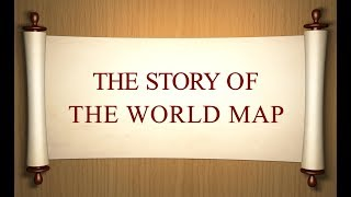THE STORY OF THE WORLD MAP!