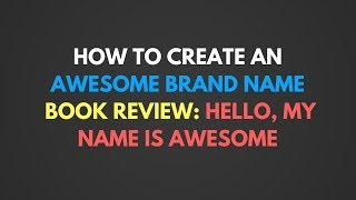 How To Create An Awesome Brand Name - Book Review: Hello, My Name Is Awesome