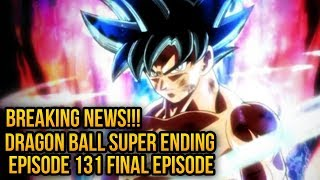 Dragon Ball Super Ending!? Dragon Ball Super Series Ends with Episode 131 DBS BREAKING NEWS! SPOILER