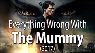 Everything Wrong With The Mummy (2017)