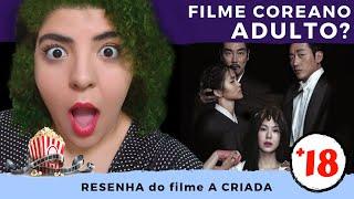 A CRIADA - Um filme coreano ADULTO??? - Resenha do Filme