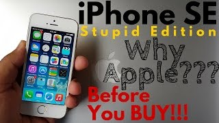 iPhone SE | Stupid Edition | Why Apple? | Before Your Buy!!