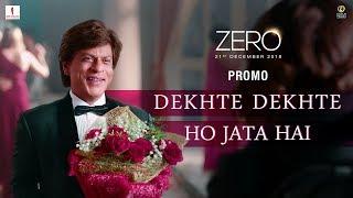 Dekhte Dekhte Ho Jaata Hai | Zero - Book Tickets Now | Shah Rukh Khan | Aanand L. Rai