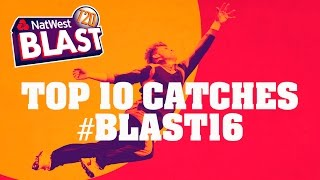 Top Ten Catches from NatWest T20 Blast 2016