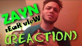 ZAYN - rEaR vIeW (REACTION)